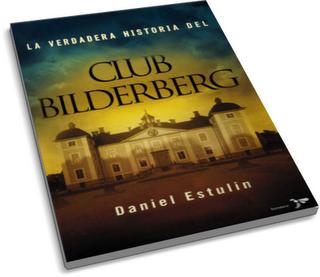 El Club Bilderberg, gobierno global oculto a simple vista
